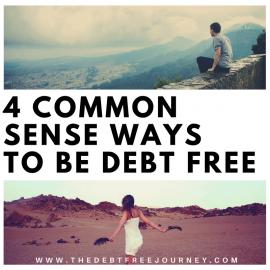 4 COMMON SENSE WAYS TO BE DEBT FREE
