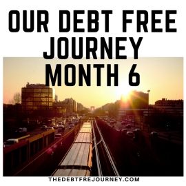 OUR DEBT FREE JOURNEY MONTH 6